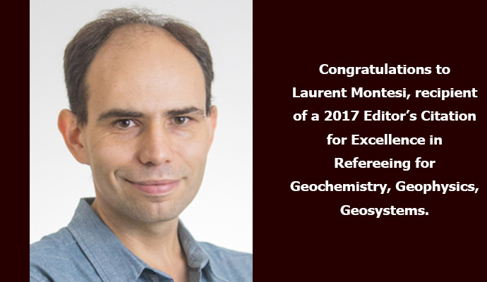 Congratulations to Laurent Montesi, recipient of a 2017 Editor's Citation for Excellence in Refereeing for Geochemistry, Geophysics, Geosystems.
