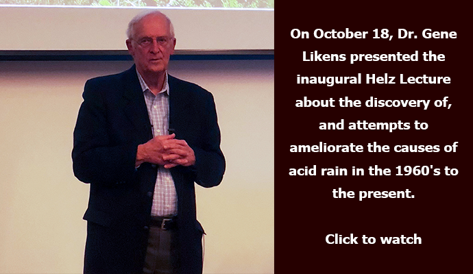 On October 18, Dr. Gene Likens presented the inaugural Helz Lecture about the discovery of, and attempts to ameliorate the causes of acid rain in the 1960's to the present.