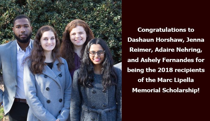 Congratulations to Dashaun Horshaw, Jenna Reimer, Adaire Nehring, and Ashely Fernandes for being the 2018 recipients of the Marc Lipella Memorial Scholarship!