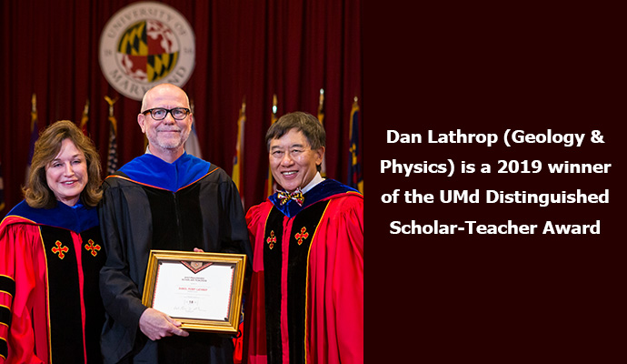 Dan Lathrop (Geology & Physics) is a 2019 winner of the UMd Distinguished Scholar-Teacher Award.