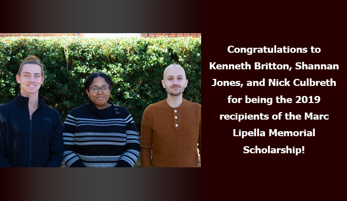 Congratulations to Kenneth Britton, Shannan Jones, and Nick Culbreth for being the 2019 recipients of the Marc Lipella Memorial Scholarship!