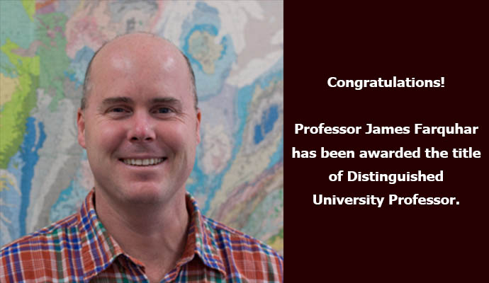 Congratulations! Professor James Farquhar has been awarded the title of Distinguished University Professor.