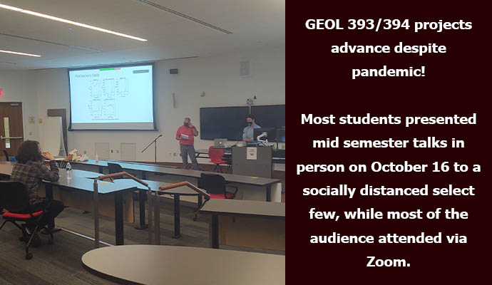 GEOL 393/394 projects advance despite pandemic! Most students presented mid semester talks in person on October 16 to a socially distanced select few, while most of the audience attended via Zoom.