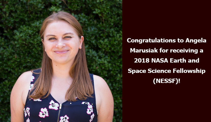 Congratulations to Angela Marusiak for receiving a 2018 NASA Earth and Space Science Fellowship (NESSF)!