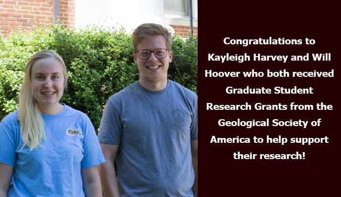 Congratulations to Kayleigh Harvey and Will Hoover who both received Graduate Student Research Grants from the Geological Society of America to help support their research!