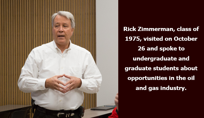 Rick Zimmerman, class of 1975, visited on October 26 and spoke to undergraduate and graduate students about opportunities in the oil and gas industry.