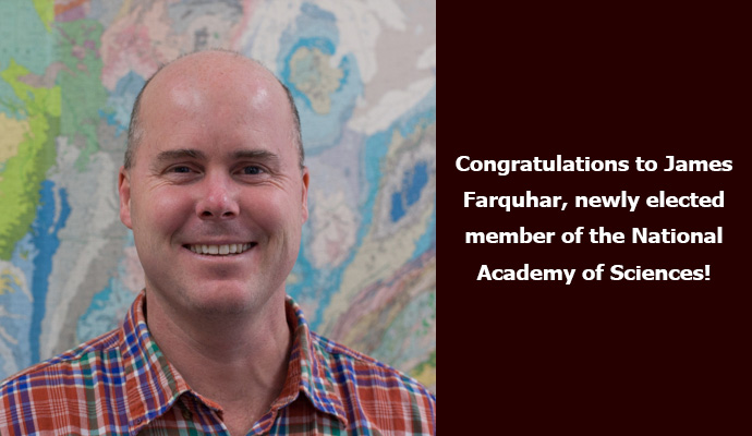 Congratulations to James Farquhar, newly elected member of the National Academy of Sciences!